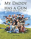 My Daddy Has a Gun: ... and My Mom Does Too!