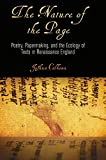 The Nature of the Page: Poetry, Papermaking, and the Ecology of Texts in Renaissance England (Material Texts) - Joshua Calhoun