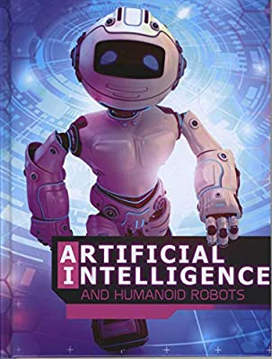 Artificial Intelligence and Humanoid Robots (Edge Books: The World of Artificial Intelligence)