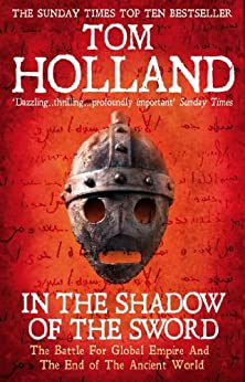 In The Shadow Of The Sword: The Battle for Global Empire and the End of the Ancient World by [Tom Holland]