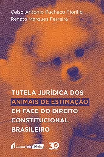 Tutela Jurídica Dos Animais De Estimação Em Face Do Direito Constitucional Brasileiro – 2019