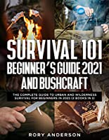 Survival 101 Beginner's Guide 2021 AND Bushcraft: The Complete Guide To Urban And Wilderness Survival For Beginners in 2021 (2 Books In 1) Front Cover