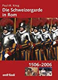 Die Schweizergarde in Rom - Paul M Krieg