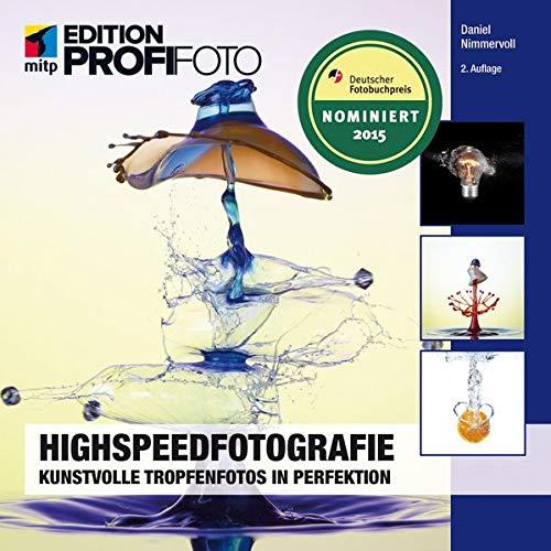 Highspeedfotografie: Kunstvolle Tropfenfotos in Perfektion (mitp Edition Profifoto)