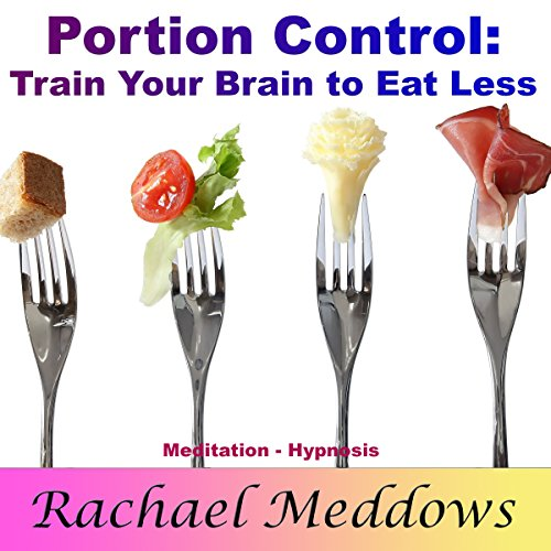 Portion Control and Weight Loss: Train Your Brain to Eat Less with Meditation and Hypnosis audiobook cover art