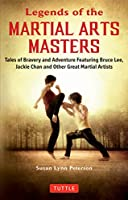 Legends of the Martial Arts Masters: Tales of Bravery and Adventure Featuring Bruce Lee, Jackie Chan and Other Great Martial Artists