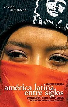 América Latina Entre Siglos: Dominación, Crisis, Luchas Sociales y Alternativas Polticas de la Izquierda