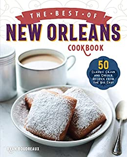 The Best of New Orleans Cookbook: 50 Classic Cajun and Creole Recipes from the Big Easy by [Ryan Boudreaux]