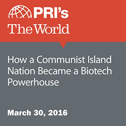 How a Communist Island Nation Became a Biotech Powerhouse audiobook cover art