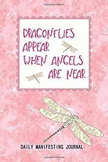 Dragonflies Appear When Angels Are Near: Daily Manifesting Journal: Bring your best dreams into your reality when you look for signs, use affirmations ... daily.   Reiki Infused Pink Dragonfly Design