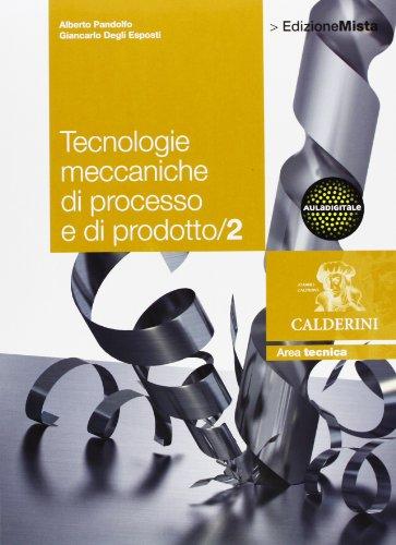 Tecnologie meccaniche di processo e di prodotto. Per le Scuole superiori. Con espansione online (Vol. 2)