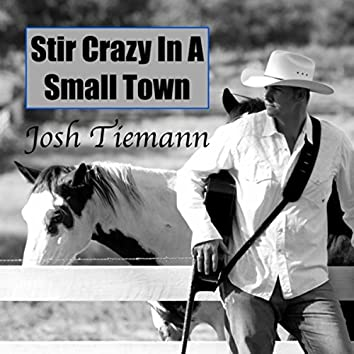 Stir Crazy in a Small Town