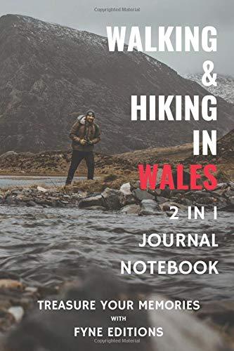 Walking & Hiking in Wales - 2 in 1 Journal & Notebook: Treasure Your Memories