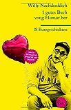 1 gutes Buch vong Humor her: 18 Kurzgeschichten - Willy Nachdenklich