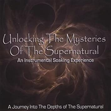 Unlocking the Mysteries of the Supernatural