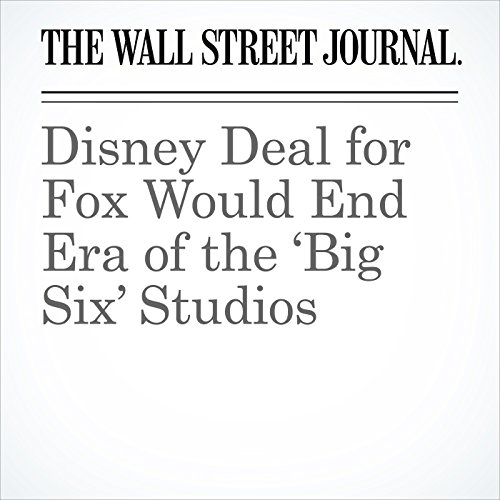 Disney Deal for Fox Would End Era of the 'Big Six' Studios copertina