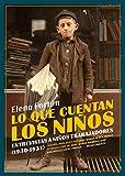 Lo que cuentan los niños: Entrevistas a niños trabajadores (1930-1931) (Biblioteca Elena Fortún)