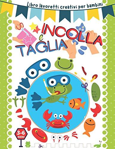 Taglia e incolla: Libro lavoretti creativi per bambini 3-6 anni.