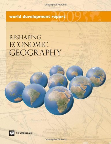 World Development Report 2009: Reshaping Economic Geography
