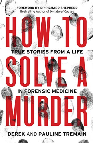 Compare Textbook Prices for How to Solve a Murder: True Stories from a Life in Forensic Medicine, With a Foreword by Dr Richard Shepherd  ISBN 9780008483913 by Tremain, Derek,Tremain, Pauline