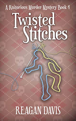 Twisted Stitches: A Knitorious Murder Mystery by [Reagan  Davis]