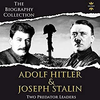 Adolf Hitler and Joseph Stalin: Two Predator Leaders. The Biography Collection     The Greatest People, Book 1              By:                                                                                                                                 The History Hour                               Narrated by:                                                                                                                                 Jerry Beebe,                                                                                        Alexander G.                      Length: 3 hrs     24 ratings     Overall 5.0