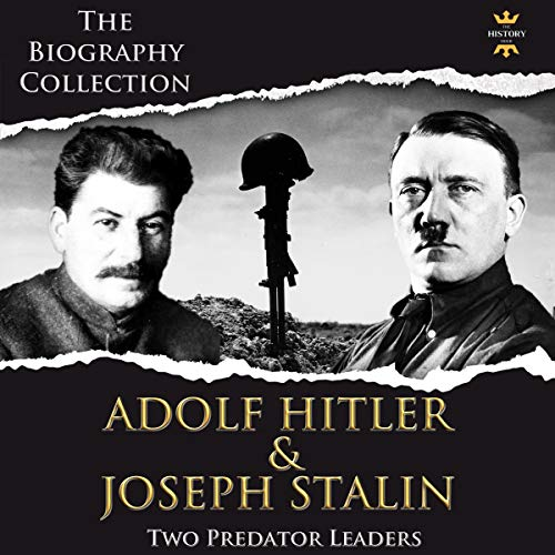 Adolf Hitler and Joseph Stalin: Two Predator Leaders. The Biography Collection     The Greatest People, Book 1              By:                                                                                                                                 The History Hour                               Narrated by:                                                                                                                                 Jerry Beebe,                                                                                        Alexander G.                      Length: 3 hrs     25 ratings     Overall 4.9