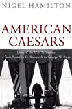 American Caesars : Lives of the presidents from Franklin D. Roosevelt to George W. Bush