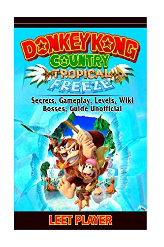 Donkey Kong Country Tropical Freeze, Secrets, Gameplay, Levels, Wiki, Bosses, Gu