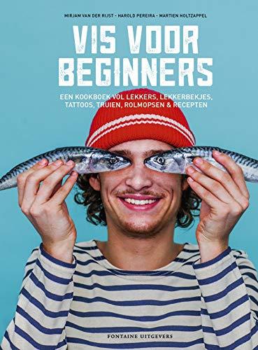 Vis voor beginners: Een kookboek vol lekkers, lekkerbekjes, tattoos, truien, rolmopsen & recepten