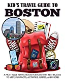 Kid's Travel Guide to Boston: A Must Have Travel Book for Kids with Best Places to Visit, Fun Facts, Activities, Games, and More! (Kids' Travel Books)