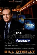The O'Reilly Factor: The Good, the Bad, and the Completely Ridiculous in American Life by Bill O'Reilly (2000-09-12)