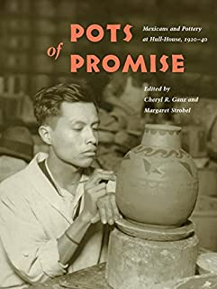 Pots of Promise: Mexicans and Pottery at Hull-House, 1920-40 (Latinos in Chicago and Midwest)