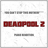 You Can't Stop This Mother F***** (From Deadpool 2)