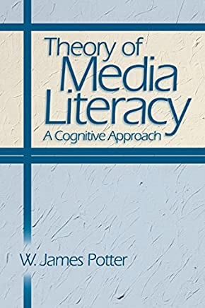 Theory of Media Literacy: A Cognitive Approach (English Edition)