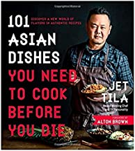 [101 Asian Dishes You Need to Cook Before You Die by Jet Tila (9781624143823)]