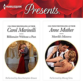 Billionaire Without a Past & Morelli's Mistress                   By:                                                                                                                                 Carol Marinelli,                                                                                        Anne Mather                               Narrated by:                                                                                                                                 Zara Hampton-Brown,                                                                                        Morag Sims                      Length: 9 hrs and 59 mins     8 ratings     Overall 4.4