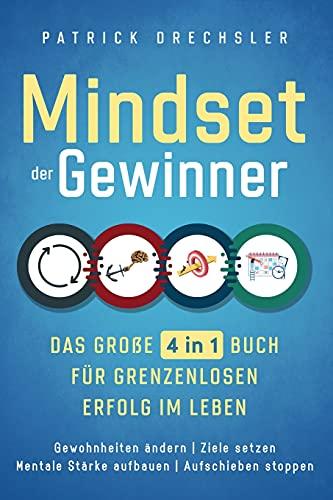 Mindset der Gewinner - Das große 4 in 1 Buch für grenzenlosen Erfolg im Leben: Gewohnheiten ändern | Ziele setzen | Mentale Stärke aufbauen | Aufschieben stoppen