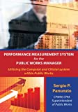 Performance Measurement System for the Public Works Manager: Utilizing the Compstat and Citistat System Within Public Works (English Edition)