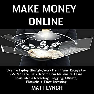 Make Money Online: Live the Laptop Lifestyle, Work from Home, Escape the 9-5 Rat Race, Be a Door to Door Millionaire, Learn Social Media Marketing, Blogging, and Investing audiobook cover art