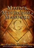 Magick, Mysticism, and Masonry - 2 Hours, 40 Minutes by Doc Marquis