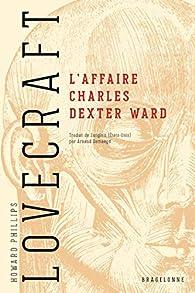 L'affaire Charles Dexter Ward par Howard Phillips Lovecraft