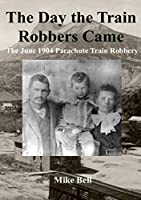 The Day The Train Robbers Came: The June 1904 Parachute Train Robbery