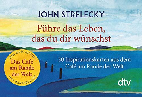 Führe das Leben, das du dir wünschst: 50 Inspirationskarten aus dem Café am Rande der Welt