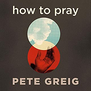 How to Pray     A Simple Guide for Normal People              By:                                                                                                                                 Pete Greig                           Length: 10 hrs     Not rated yet     Overall 0.0