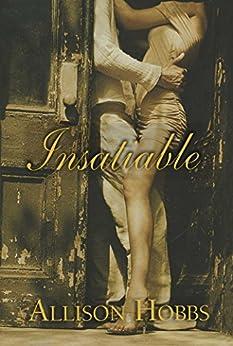 Insatiable by [Allison Hobbs]
