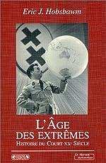 L'âge des extrêmes - Le court XXe siècle, 1914-1991 d'Eric Hobsbawm