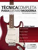 Técnica Completa Para Guitarra Moderna: Total Exactitud En El Diapasón (Técnica Para Guitarra nº 1)