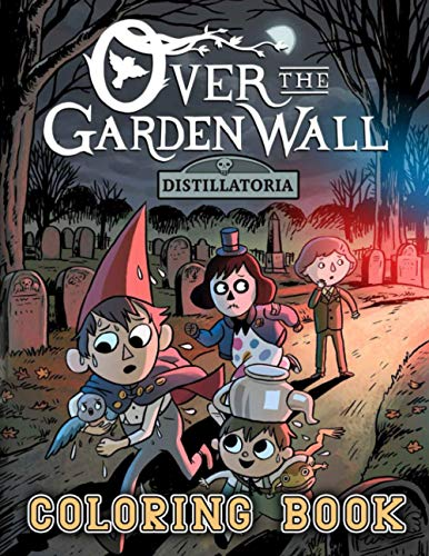 Over The Garden Wall Coloring Book: Great Gift For Those Who Love Over The Garden Wall. A Great Way To Relax And Have Fun