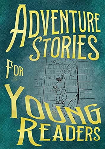 Adventure Stories for Young Readers by [Misha Burnett, Fiona Grey, Arthur Acton, Aaron Van Treeck, Becky R. Jones, E H Munro, Denton Salle, David Eyk, David Breitenbeck, Scott Huggins]